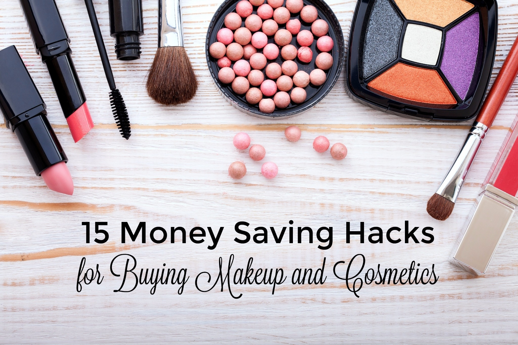 15 Money Saving Hacks for Buying Makeup and Cosmetics