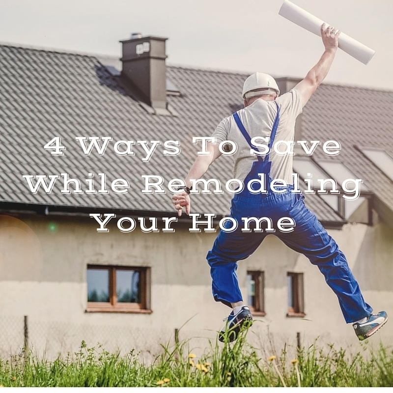 4 Ways to Save When Remodeling