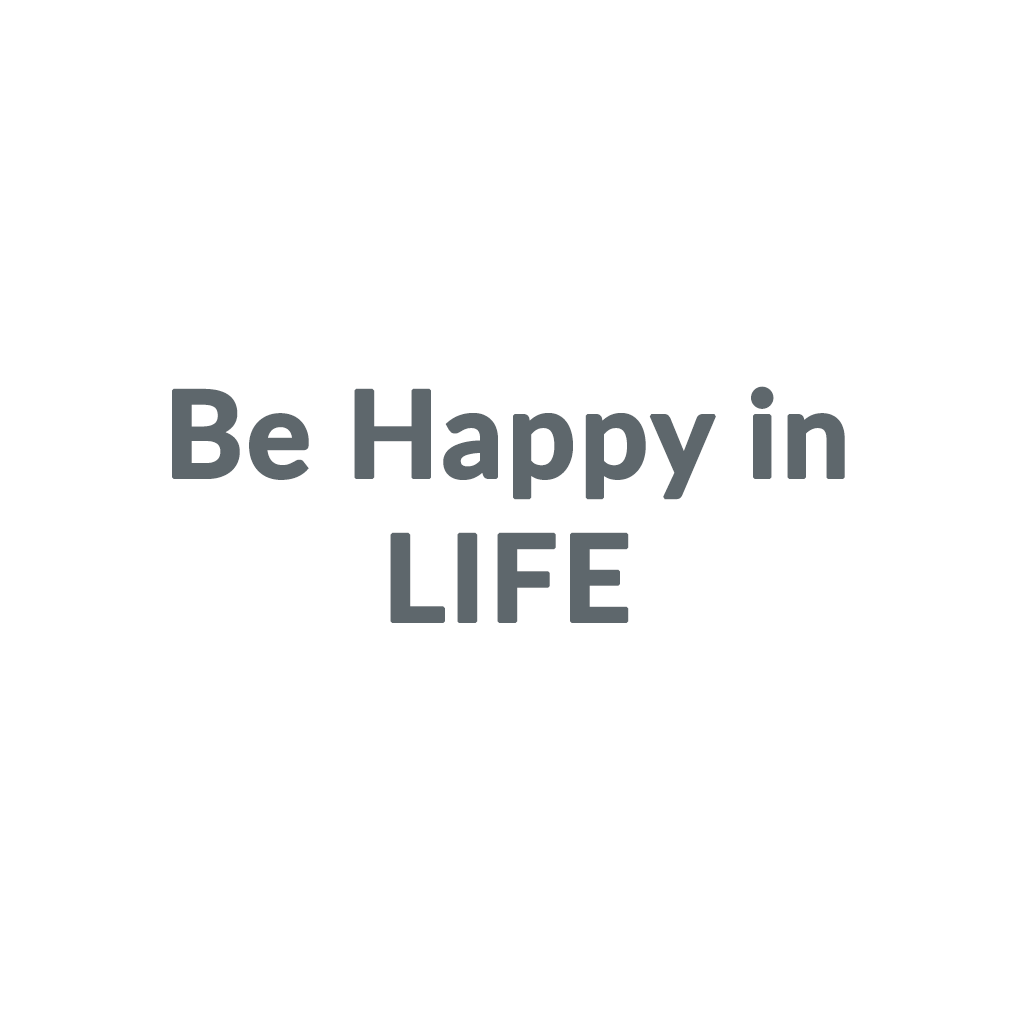Be Happy in LIFE