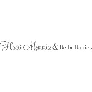 Haute Mommies & Bella Babies